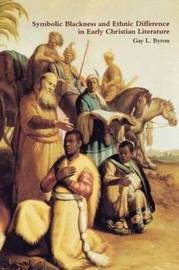 Symbolic Blackness and Ethnic Difference in Early Christian Literature by Gay Byron