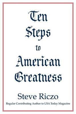 Ten Steps to American Greatness by Steve Riczo