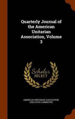 Quarterly Journal of the American Unitarian Association, Volume 3