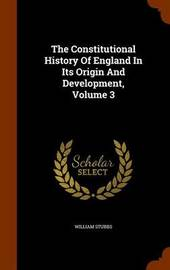 The Constitutional History of England in Its Origin and Development, Volume 3 by William Stubbs image