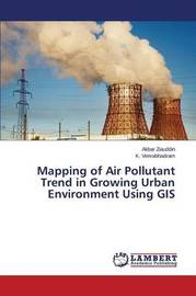 Mapping of Air Pollutant Trend in Growing Urban Environment Using GIS by Ziauddin Akbar