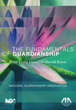 The Fundamentals of Guardianship by Sally Balch Hurme