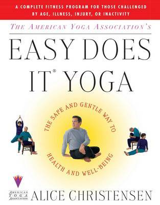 The American Yoga Associations Easy Does It Yoga by Alice Christensen