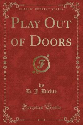 Play Out of Doors (Classic Reprint) by D J Dickie