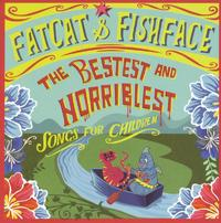 The Bestest Horriblest - Songs for Children by Fatcat & Fishface image