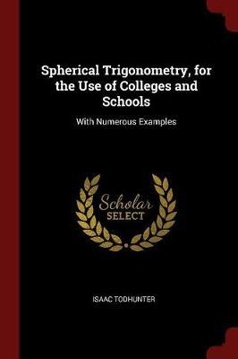 Spherical Trigonometry, for the Use of Colleges and Schools by Isaac Todhunter image