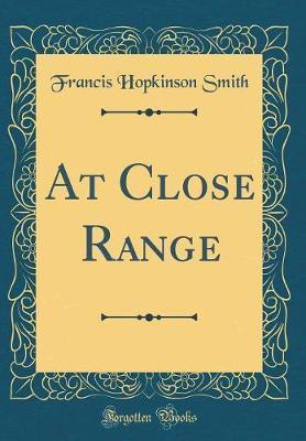 At Close Range (Classic Reprint) by Francis Hopkinson Smith image
