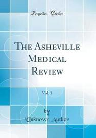 The Asheville Medical Review, Vol. 1 (Classic Reprint) by Unknown Author