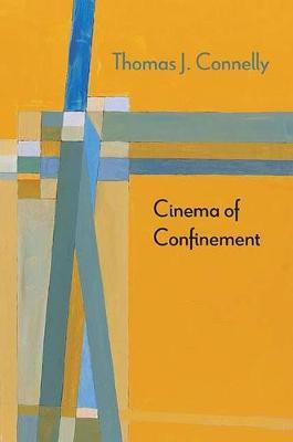 Cinema of Confinement by Thomas J. Connelly