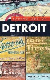 Fading Ads of Detroit by Robert C Allen