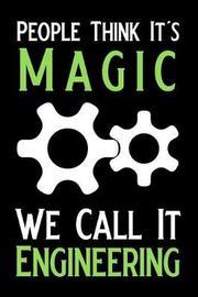 People Think It's Magic We Call It Engineering by Booki Nova