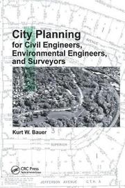 City Planning for Civil Engineers, Environmental Engineers, and Surveyors by Kurt W. Bauer