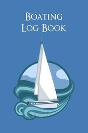Boating Log Book by Charles M Robinson