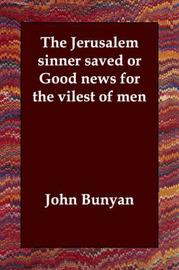 The Jerusalem Sinner Saved or Good News for the Vilest of Men by John Bunyan ) image