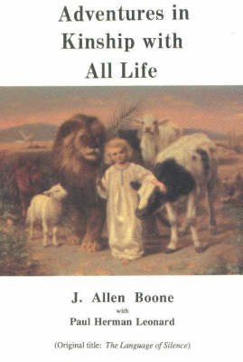 Adventures in Kinship with All Life by J. Allen Boone