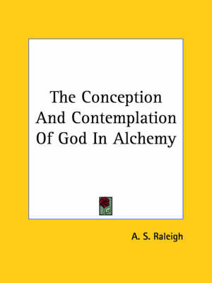 The Conception and Contemplation of God in Alchemy by A.S. Raleigh