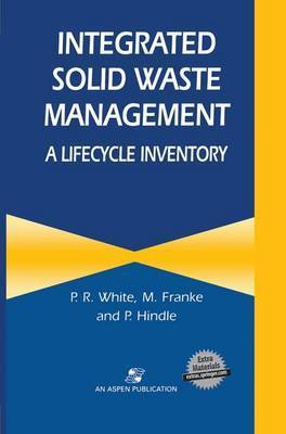 Integrated Solid Waste Management: A Lifecycle Inventory by P.R. White
