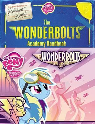 My Little Pony: The Wonderbolts Academy Handbook by Brandon T. Snider