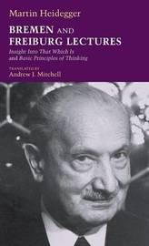 Bremen and Freiburg Lectures by Martin Heidegger