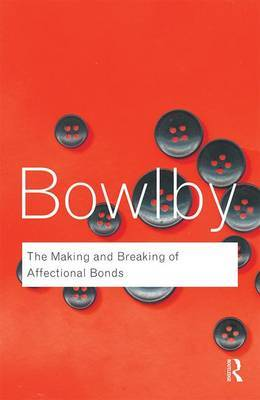 The Making & Breaking of Affectional Bonds by John Bowlby image