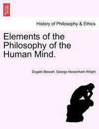 Elements of the Philosophy of the Human Mind. by Dugald Stewart