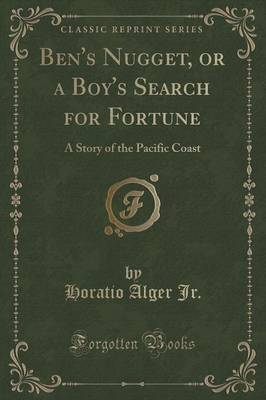 Ben's Nugget, or a Boy's Search for Fortune by Horatio Alger Jr.