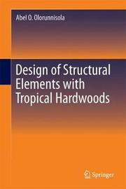 Design of Structural Elements with Tropical Hardwoods by Abel O. Olorunnisola