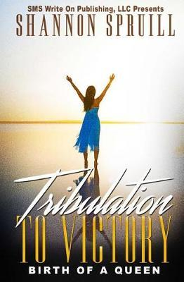 Tribulation to Victory by Shannon Spruill
