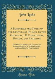 A Paraphrase and Notes on the Epistles of St. Paul to the Galatians, I II Corinthians, Romans, and Ephesians by John Locke image