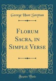 Florum Sacra, in Simple Verse (Classic Reprint) by George Hunt Smyttan image