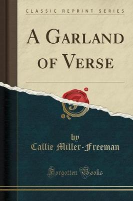 A Garland of Verse (Classic Reprint) by Callie Miller-Freeman image