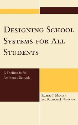 Designing School Systems for All Students by Robert J. Manley