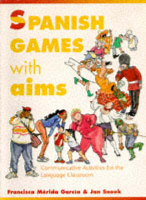 Spanish Games with Aims: Communicative Activities for the Language Classroom by Francisca Merida Garcia image