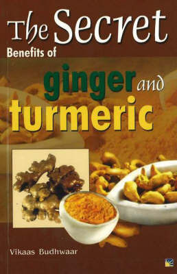 Secret Benefits of Ginger & Turmeric by Vikaas Budhwaar