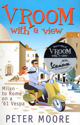 Vroom with a View : Milan to Rome on a '61 Vespa by Peter Moore