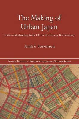 The Making of Urban Japan by Andre Sorensen