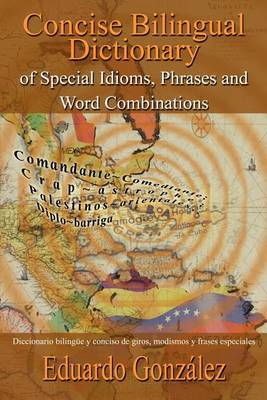 Concise Bilingual Dictionary of Special Idioms, Phrases and Word Combinations: Diccionario Bilingue y Conciso De Giros, Modismos y Frases Especiales by Eduardo Gonzalez image