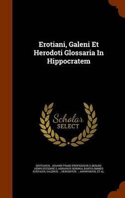 Erotiani, Galeni Et Herodoti Glossaria in Hippocratem