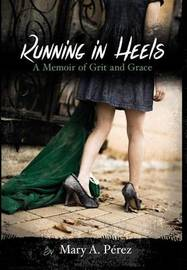 Running in Heels by Mary a Perez