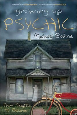 Growing Up Psychic: From Skeptic to Believer by Michael Bodine
