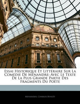 Essai Historique Et Littraire Sur La Comedie de Mnandre: Avec Le Texte de La Plus Grande Partie Des Fragments Du Pote by Menander