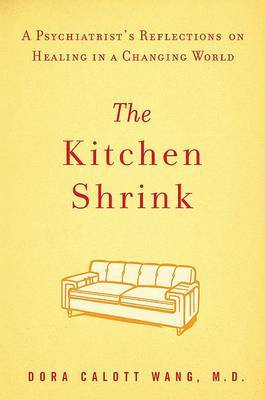 The Kitchen Shrink: A Psychiatrist's Reflections on Healing in a Changing World by Dora Calott Wang, M.D. image