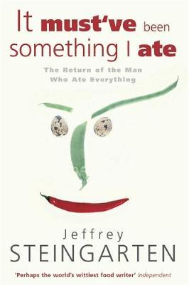 It Must've Been Something I Ate by Jeffrey Steingarten image