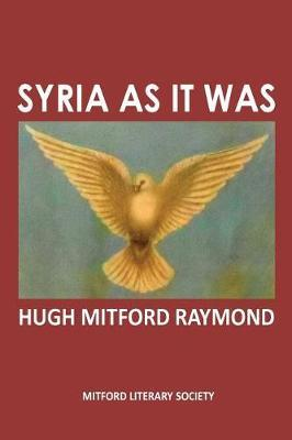 Syria as it Was by Hugh Mitford Raymond image