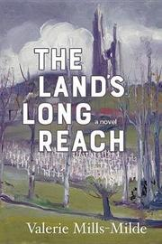 The Land's Long Reach by Valerie Mills-Milde