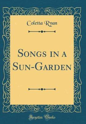 Songs in a Sun-Garden (Classic Reprint) by Coletta Ryan image