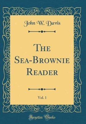 The Sea-Brownie Reader, Vol. 1 (Classic Reprint) by John , W. Davis