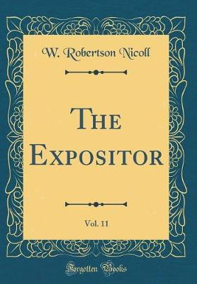 The Expositor, Vol. 11 (Classic Reprint) by W Robertson Nicoll
