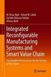 Integrated Reconfigurable Manufacturing Systems and Smart Value Chain by M. Reza Abdi