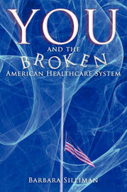 You and the Broken American Healthcare System by Barbara Silliman